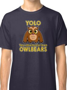 YOLO - You Obviously *LOVE* Owlbears Classic T-Shirt