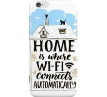 Home is where wifi connects automatically iPhone Case/Skin