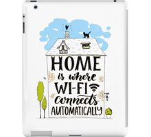 Home is where wifi connects automatically iPad Case/Skin