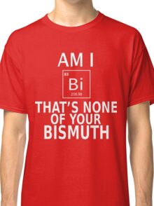 Gay pride LGBT shirts Am I BI?  The's none of your Bismuth Pride week swag and unique gifts Classic T-Shirt
