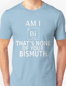 Gay pride LGBT shirts Am I BI?  The's none of your Bismuth Pride week swag and unique gifts Unisex T-Shirt