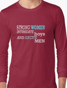 Strong Women Intimidate Boys and Excite Men, Feminist Tshirt, Unique Gifts and Perfect Swag Long Sleeve T-Shirt