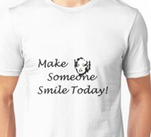 Make someone smile today Unisex T-Shirt