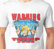 WARNING Entering A Politically Incorrect TRUMP ZONE Unisex T-Shirt