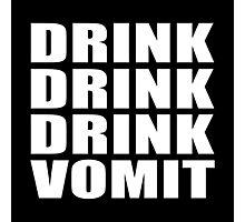 DRINK DRINK DRINK VOMIT Photographic Print