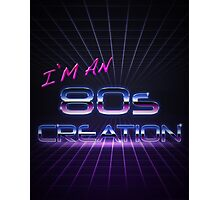 I'm an 80s creation Photographic Print