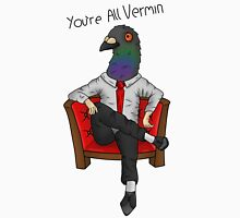 You're all vermin pigeon Unisex T-Shirt