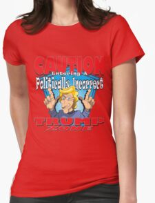 CAUTION Entering A Politically Incorrect TRUMP ZONE Womens Fitted T-Shirt