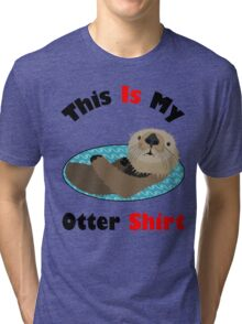 Funny This Is My Otter Shirt Tri-blend T-Shirt