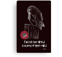 This rat race world is in need of more owls - I support International Owl Day, 4th August Canvas Print