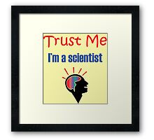 Funny Trust Me I Am A Scientist Framed Print
