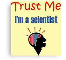 Funny Trust Me I Am A Scientist Canvas Print