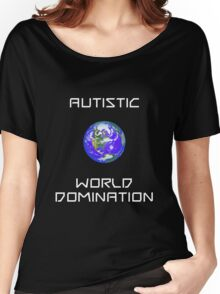 autistic world domination Women's Relaxed Fit T-Shirt