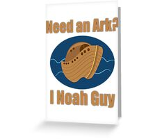 Need an Ark? I Noah Guy Greeting Card