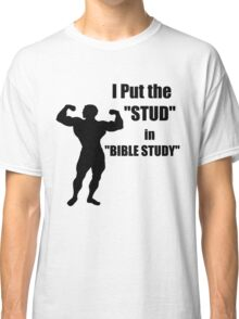 I Put the STUD in BIBLE STUDY Classic T-Shirt