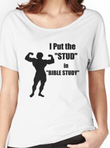 I Put the STUD in BIBLE STUDY Women's Relaxed Fit T-Shirt