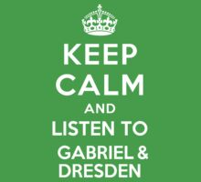 Keep Calm and listen to Gabriel & Dresden by artyisgod