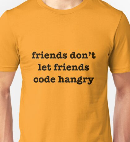 Don't let friends code hangry Unisex T-Shirt