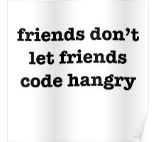 Don't let friends code hangry Poster