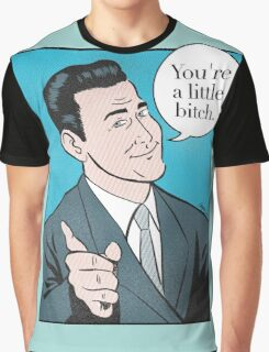 You're a little bitch Graphic T-Shirt