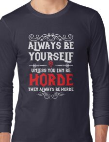 Warcraft - Always Be Yourself Unless You Can Be Horde Long Sleeve T-Shirt