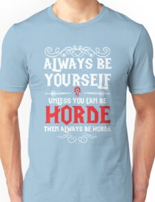 Warcraft - Always Be Yourself Unless You Can Be Horde Unisex T-Shirt