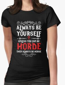 Warcraft - Always Be Yourself Unless You Can Be Horde Womens Fitted T-Shirt