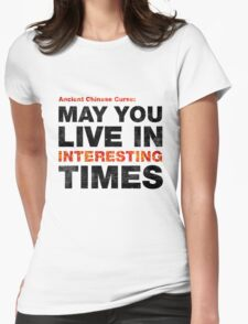Ancient Chinese Curse - May You Live In Interesting Times Womens Fitted T-Shirt