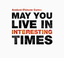 Ancient Chinese Curse - May You Live In Interesting Times Unisex T-Shirt