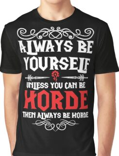 Warcraft - Always Be Yourself Unless You Can Be Horde Graphic T-Shirt