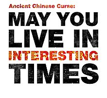 Ancient Chinese Curse - May You Live In Interesting Times Photographic Print