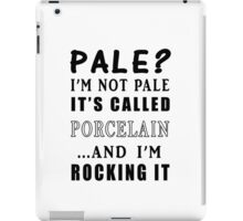 PALE? I'M NOT PALE IT'S CALLED PORCELAIN iPad Case/Skin