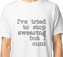 white I've Tired to Swearing but I Cunt  White Stroke Classic T-Shirt