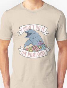 I Didn't Do It On Porpoise Unisex T-Shirt