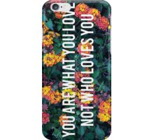 You Are What You Love, Not Who Loves You iPhone Case/Skin