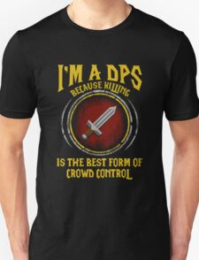 Warcraft - I'm A Dps Because Killing Is The Best Form Of Crowd Control Unisex T-Shirt