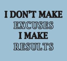 I Don't Make Excuses, I Make Results by onyxdesigns