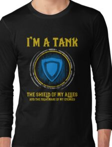 Warcraft - I'm A Tank The Shield Of My Allies And The Nightmare Of My Enemies Long Sleeve T-Shirt
