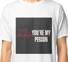 You're My Person Classic T-Shirt
