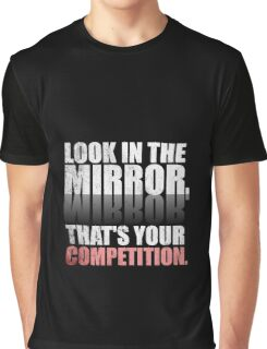 Look in The Mirror. That's Your Competition. - Gym Motivational Quotes Graphic T-Shirt