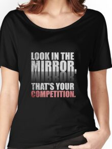 Look in The Mirror. That's Your Competition. - Gym Motivational Quotes Women's Relaxed Fit T-Shirt