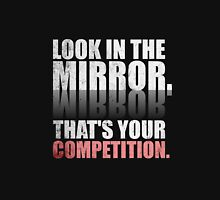 Look in The Mirror. That's Your Competition. - Gym Motivational Quotes Unisex T-Shirt