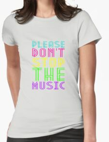 PLEASE DON'T STOP THE MUSIC Womens Fitted T-Shirt