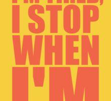 I Don't Stop when I'm Tired, I Stop when I'm Done - Inspirational Gym Quote Sticker