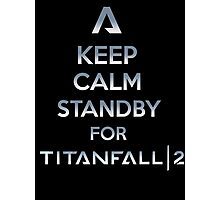 Keep Calm and Standby for Titanfall 2 Photographic Print