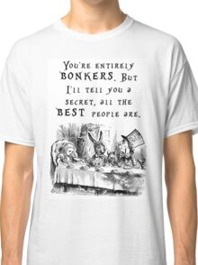 You're entirely bonkers Classic T-Shirt