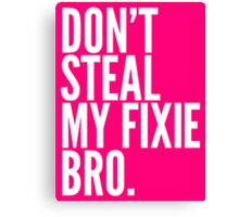 Don't Steal My Fixie Bro Canvas Print