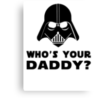 Who's Your Daddy? Canvas Print