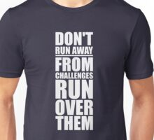 Don't Run away from Challenges Run over them - Gym Inspirational Quotes Unisex T-Shirt