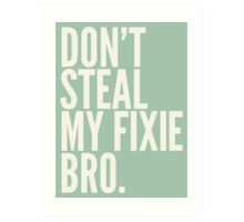 Don't Steal My Fixie Bro Art Print